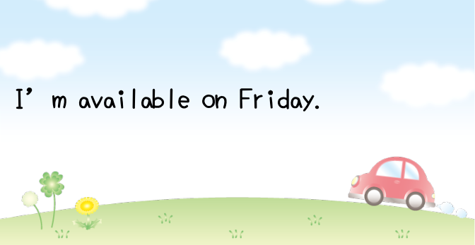 I'm available on Friday